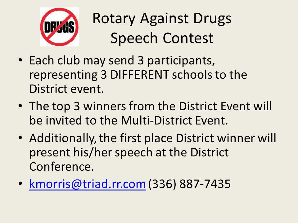 Rotary Against Drugs Speech Contest Each club may send 3 participants, representing 3 DIFFERENT schools to the District event.