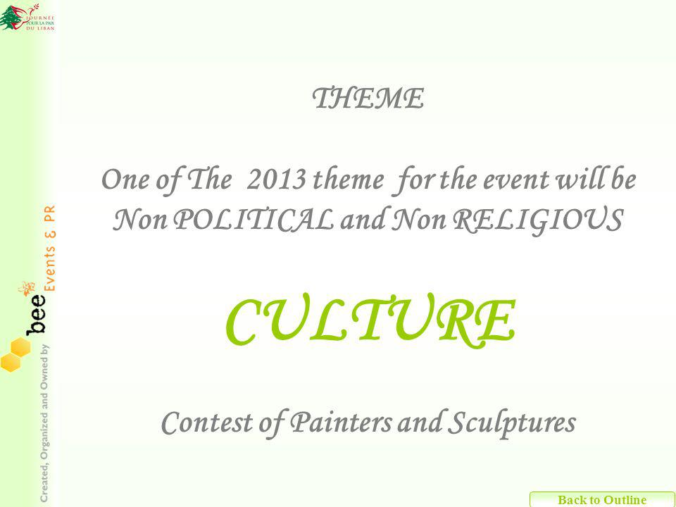 THEME One of The 2013 theme for the event will be Non POLITICAL and Non RELIGIOUS CULTURE Contest of Painters and Sculptures Back to Outline