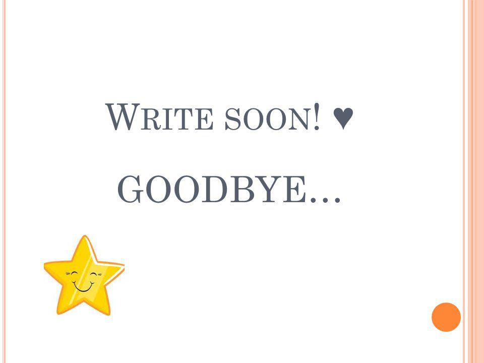 W RITE SOON ! GOODBYE…