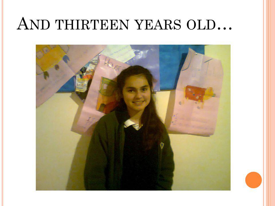 A ND THIRTEEN YEARS OLD …