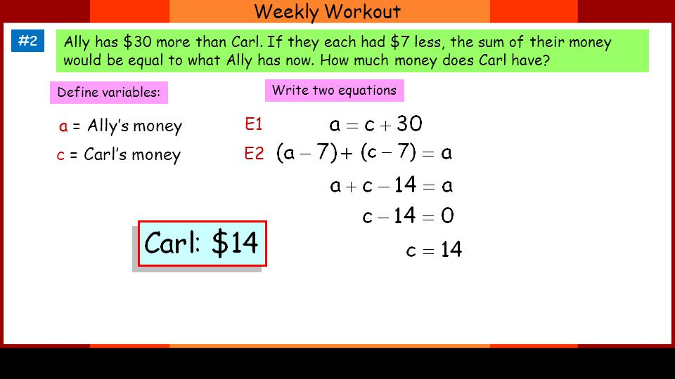 Weekly Workout #2 Ally has $30 more than Carl.