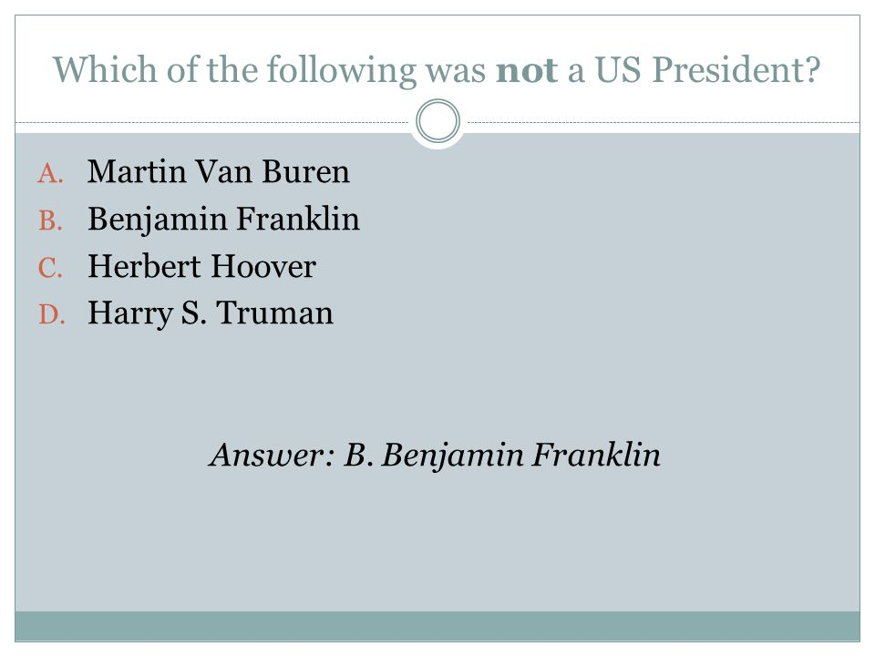 Which of the following was not a US President. A.