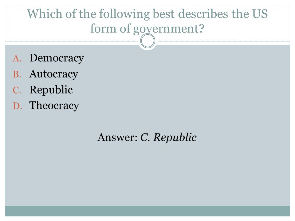 Which of the following best describes the US form of government.