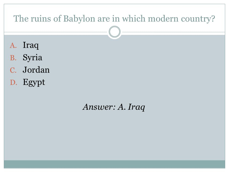 The ruins of Babylon are in which modern country. A.