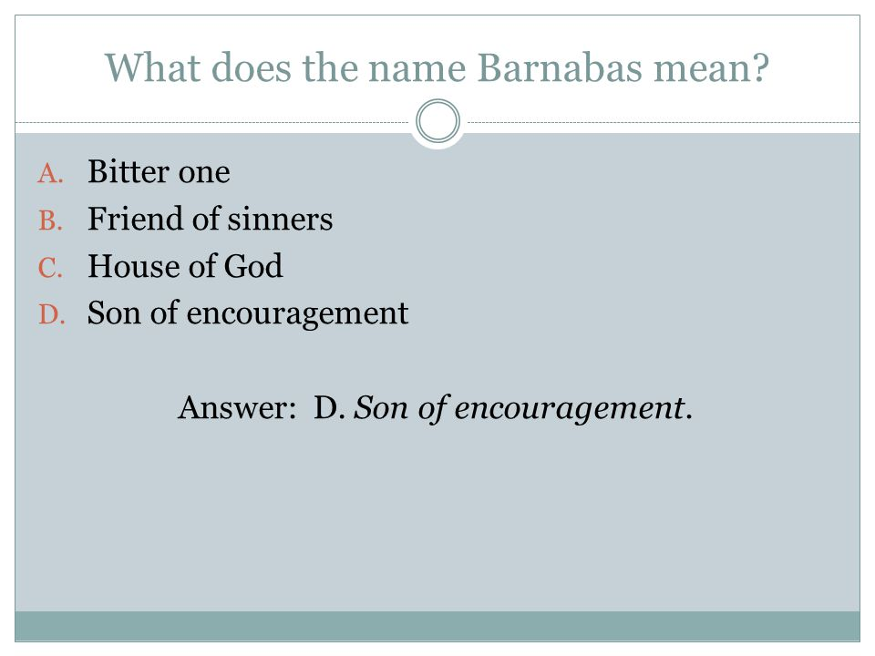 What does the name Barnabas mean. A. Bitter one B.
