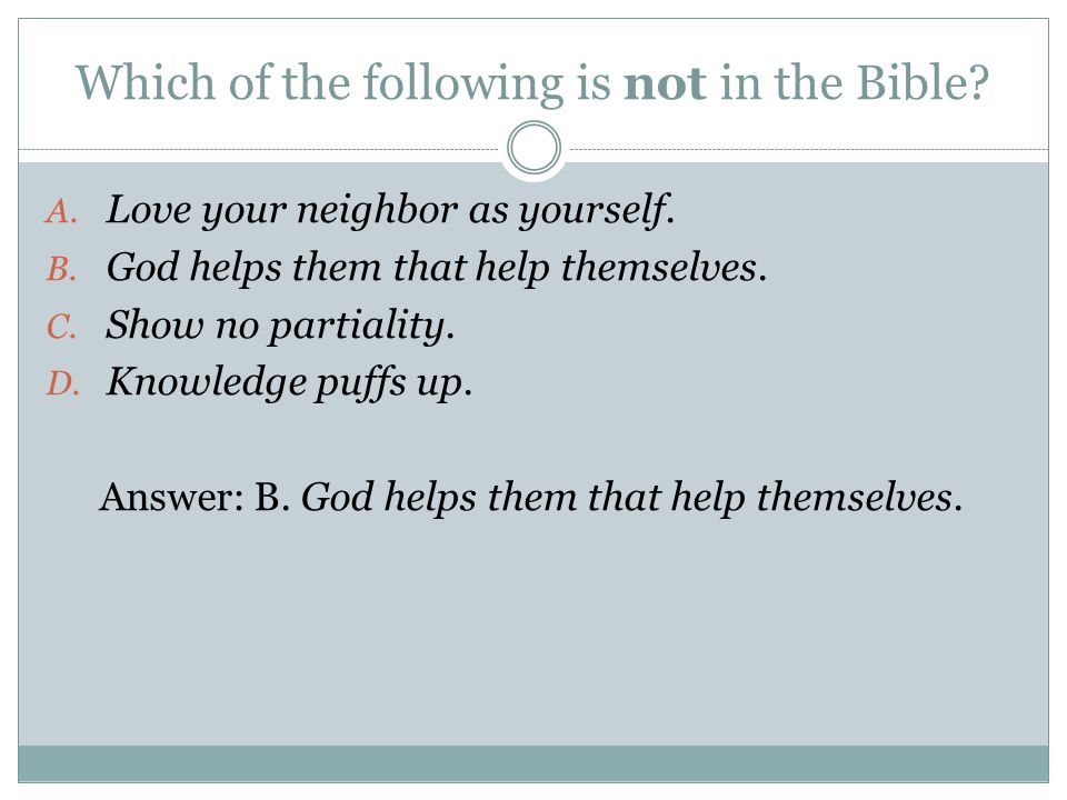 Which of the following is not in the Bible. A. Love your neighbor as yourself.