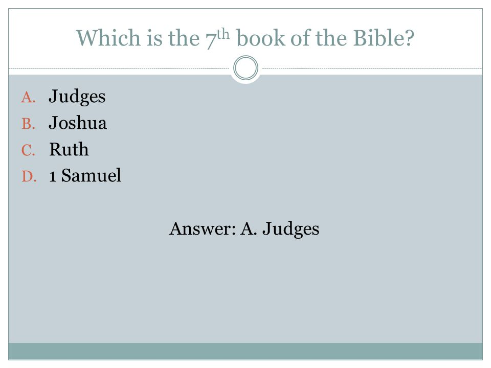 Which is the 7 th book of the Bible A. Judges B. Joshua C. Ruth D. 1 Samuel Answer: A. Judges