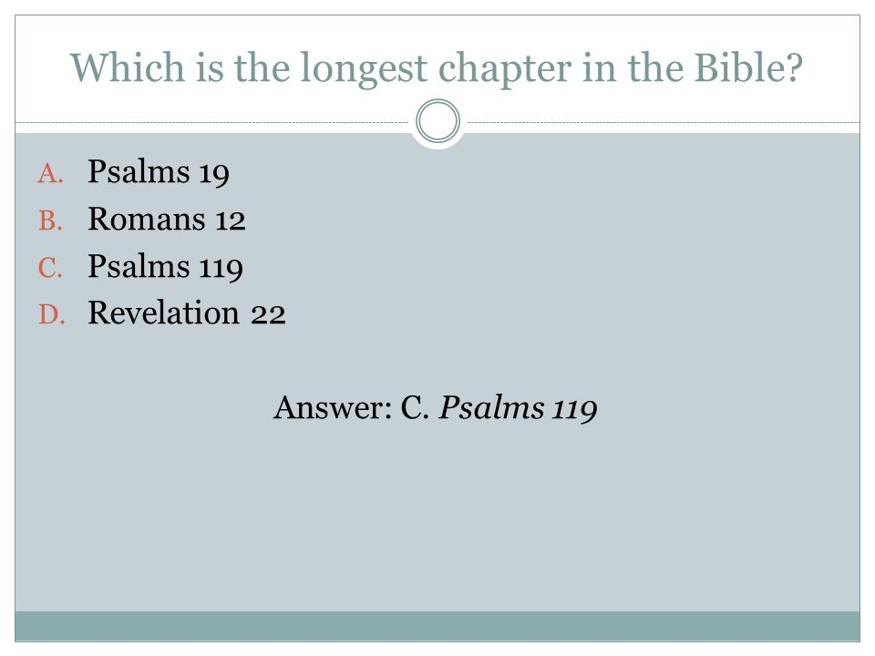 Which is the longest chapter in the Bible. A. Psalms 19 B.