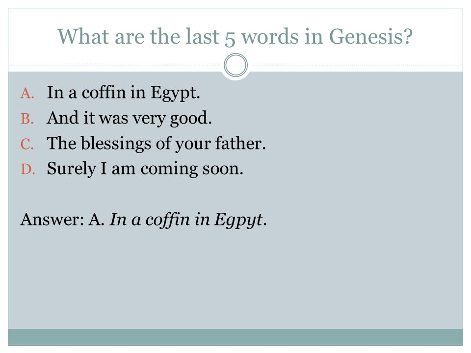 What are the last 5 words in Genesis. A. In a coffin in Egypt.