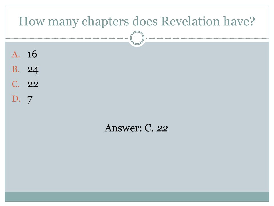 How many chapters does Revelation have A. 16 B. 24 C. 22 D. 7 Answer: C. 22