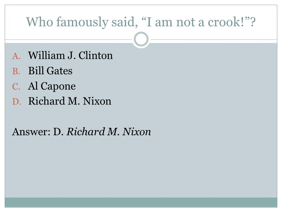 Who famously said, I am not a crook!. A. William J.