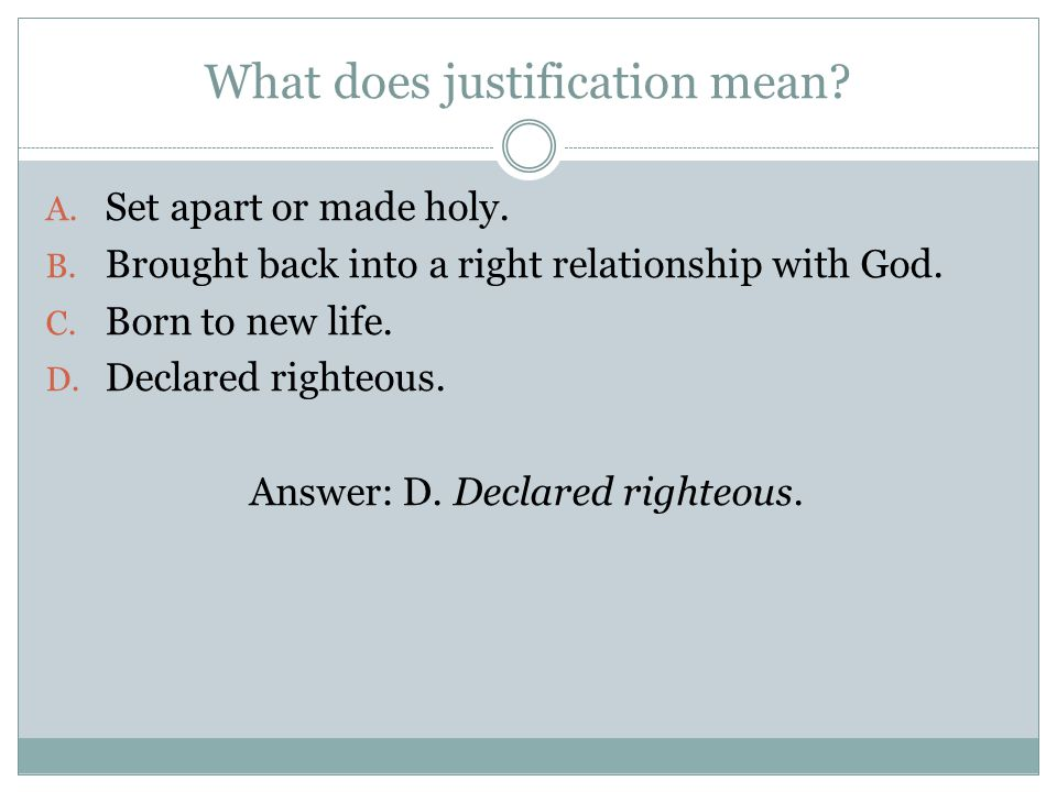 What does justification mean. A. Set apart or made holy.
