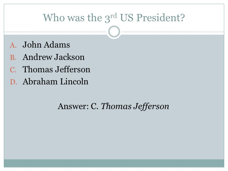 Who was the 3 rd US President. A. John Adams B. Andrew Jackson C.