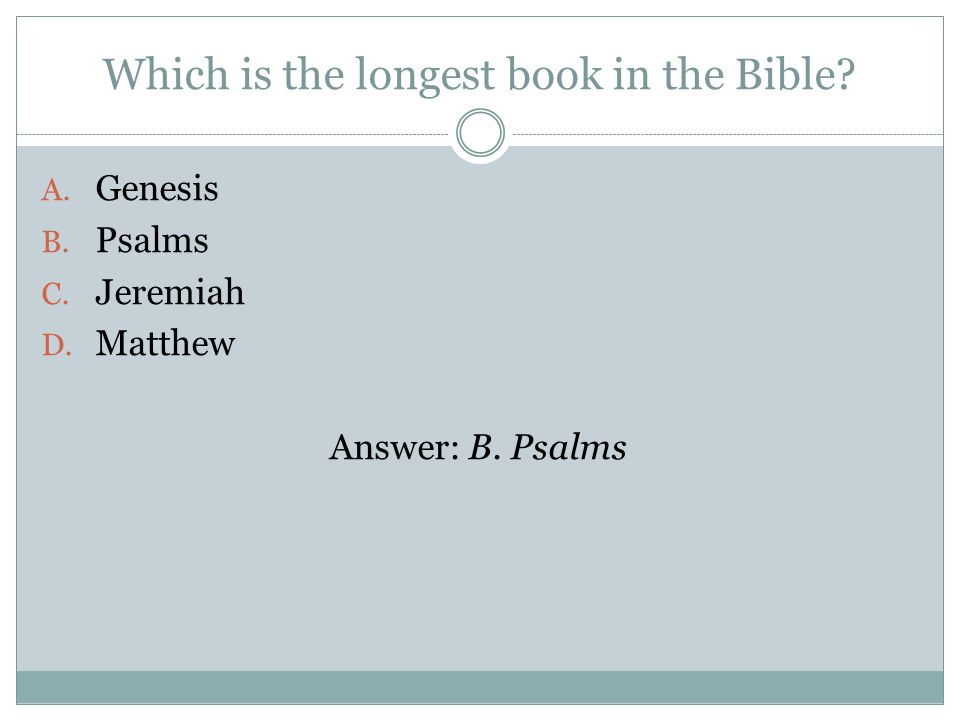 Which is the longest book in the Bible. A. Genesis B.