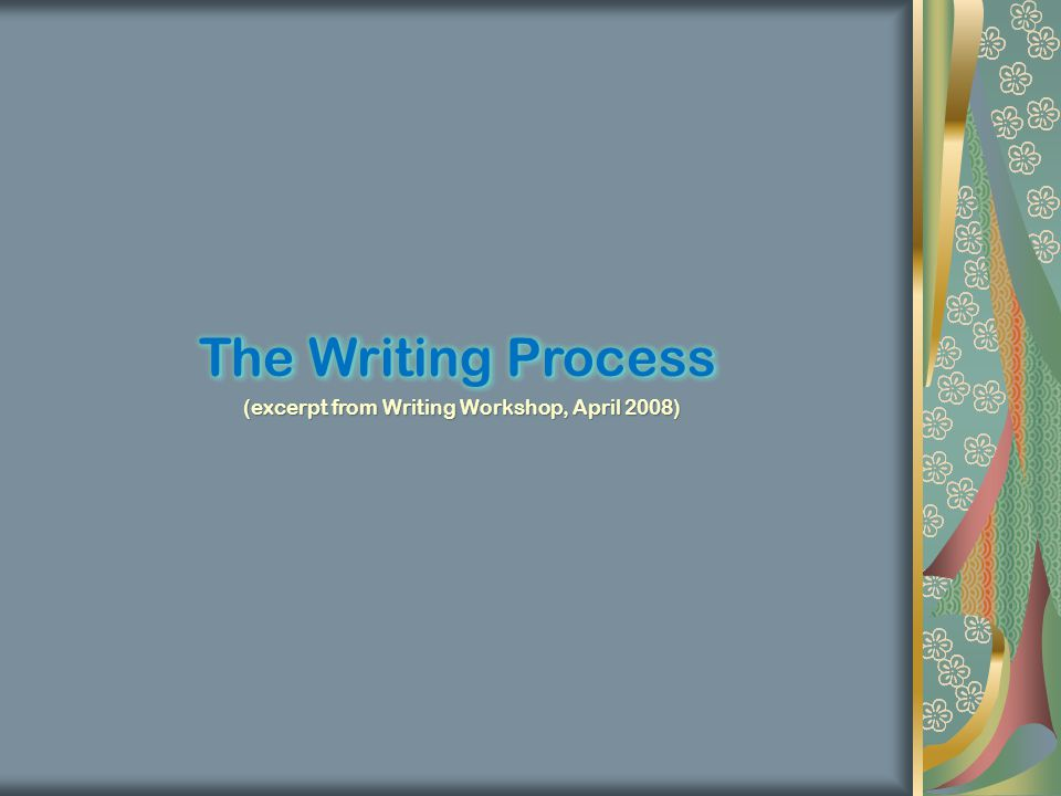 (excerpt from Writing Workshop, April 2008)