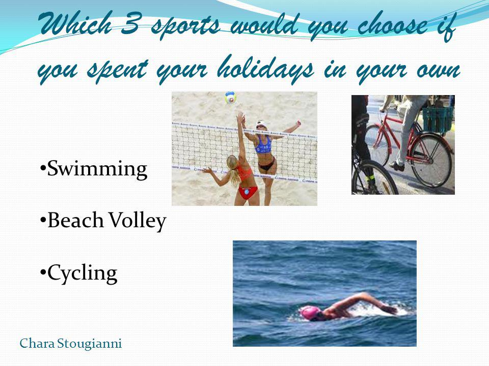 Which 3 sports would you choose if you spent your holidays in your own country.