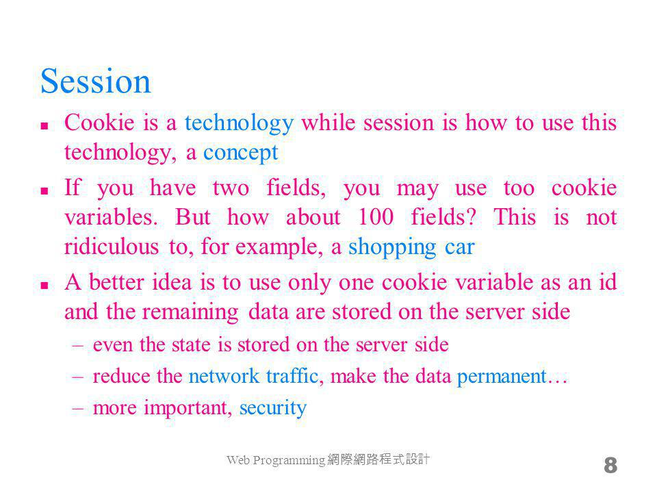 Session Cookie is a technology while session is how to use this technology, a concept If you have two fields, you may use too cookie variables.