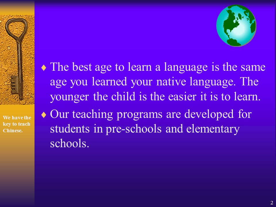 2 The best age to learn a language is the same age you learned your native language.