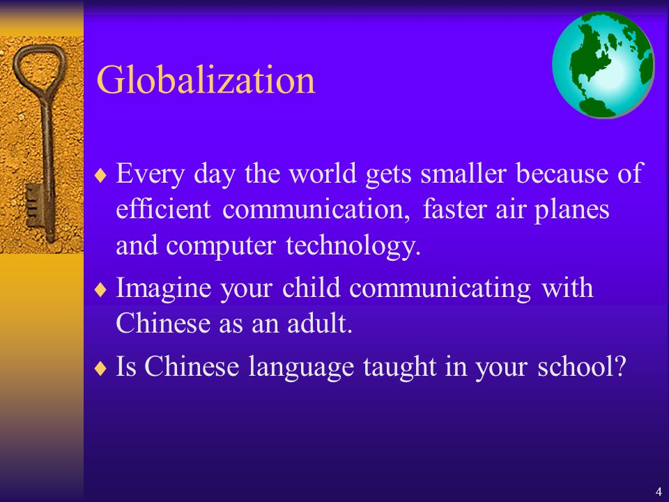 4 Globalization Every day the world gets smaller because of efficient communication, faster air planes and computer technology.