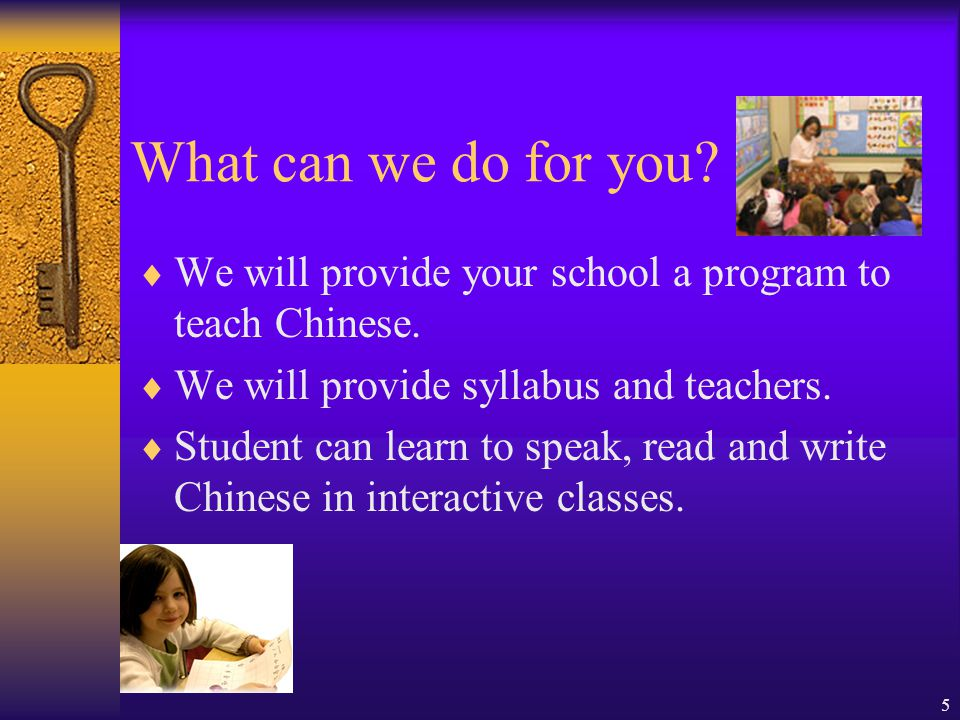 5 What can we do for you. We will provide your school a program to teach Chinese.