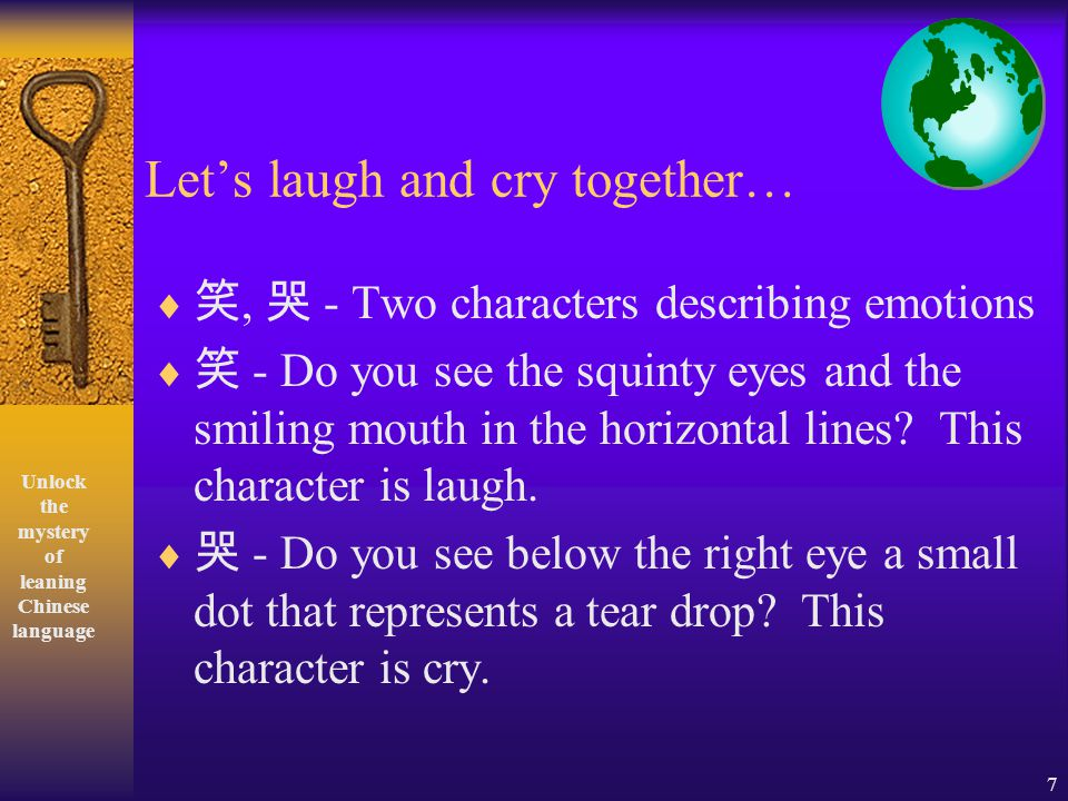 7 Lets laugh and cry together…, - Two characters describing emotions - Do you see the squinty eyes and the smiling mouth in the horizontal lines.