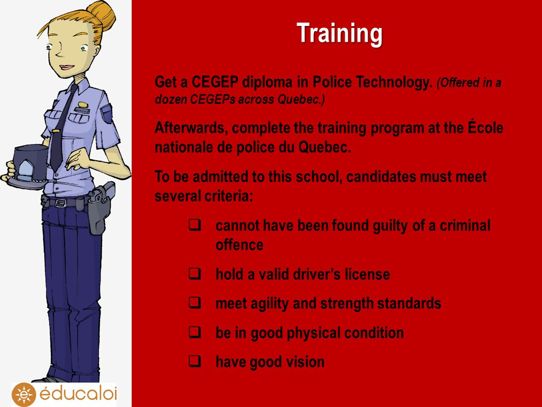 Training Get a CEGEP diploma in Police Technology.