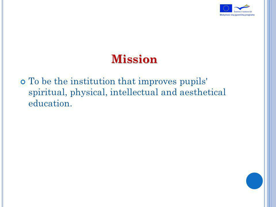 Mission To be the institution that improves pupils spiritual, physical, intellectual and aesthetical education.