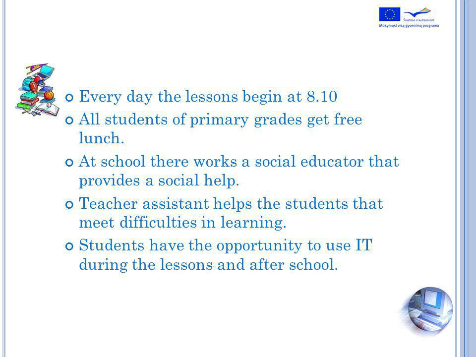 Every day the lessons begin at 8.10 All students of primary grades get free lunch.