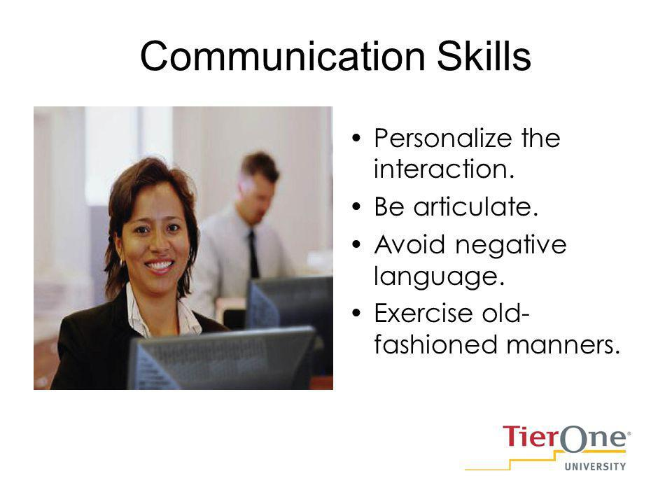 Communication Skills Personalize the interaction. Be articulate.