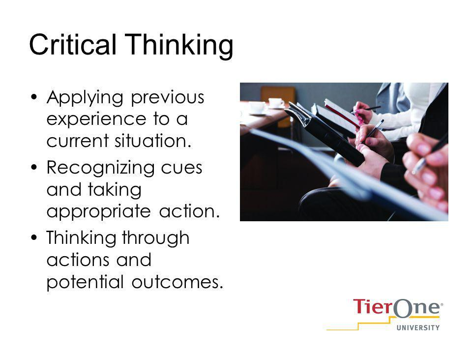 Critical Thinking Applying previous experience to a current situation.