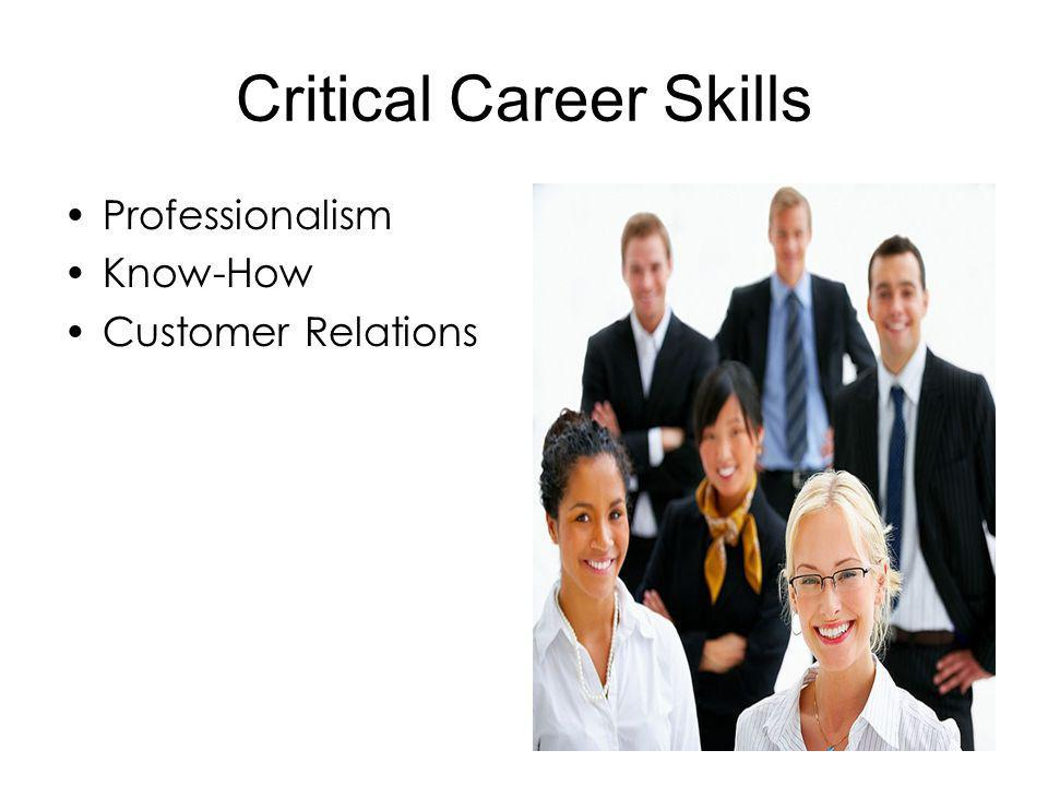 Critical Career Skills Professionalism Know-How Customer Relations