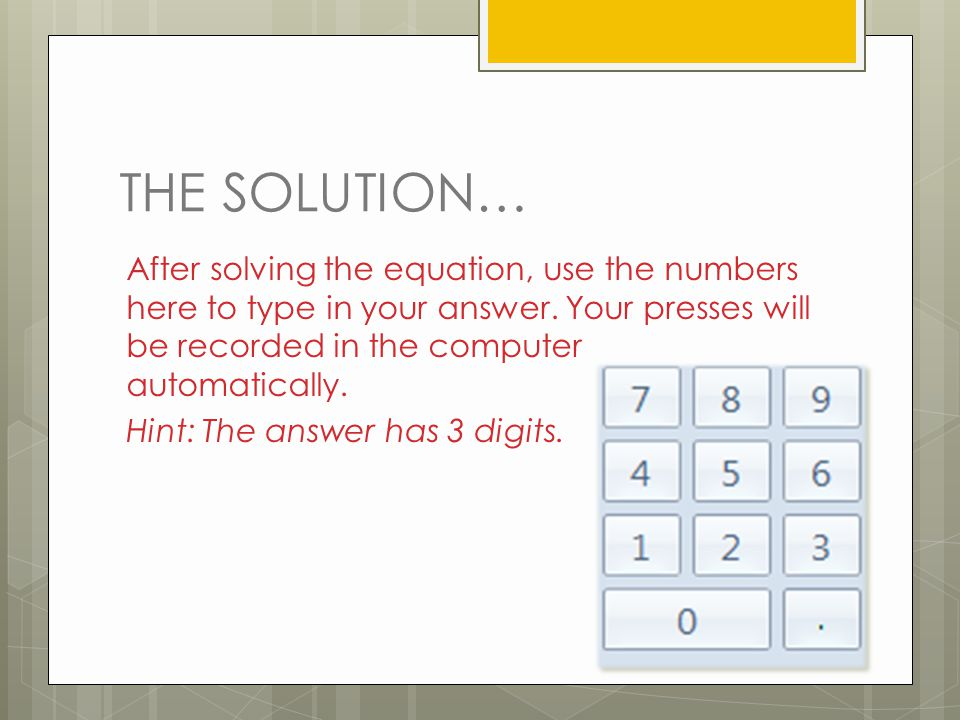 THE SOLUTION… After solving the equation, use the numbers here to type in your answer.