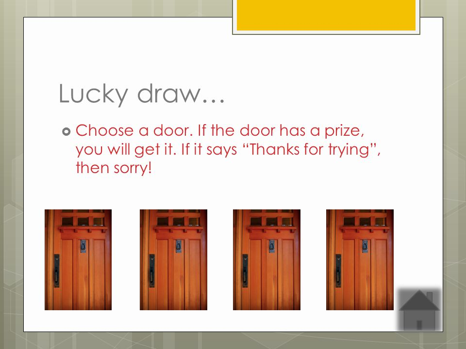 Lucky draw… Choose a door. If the door has a prize, you will get it.