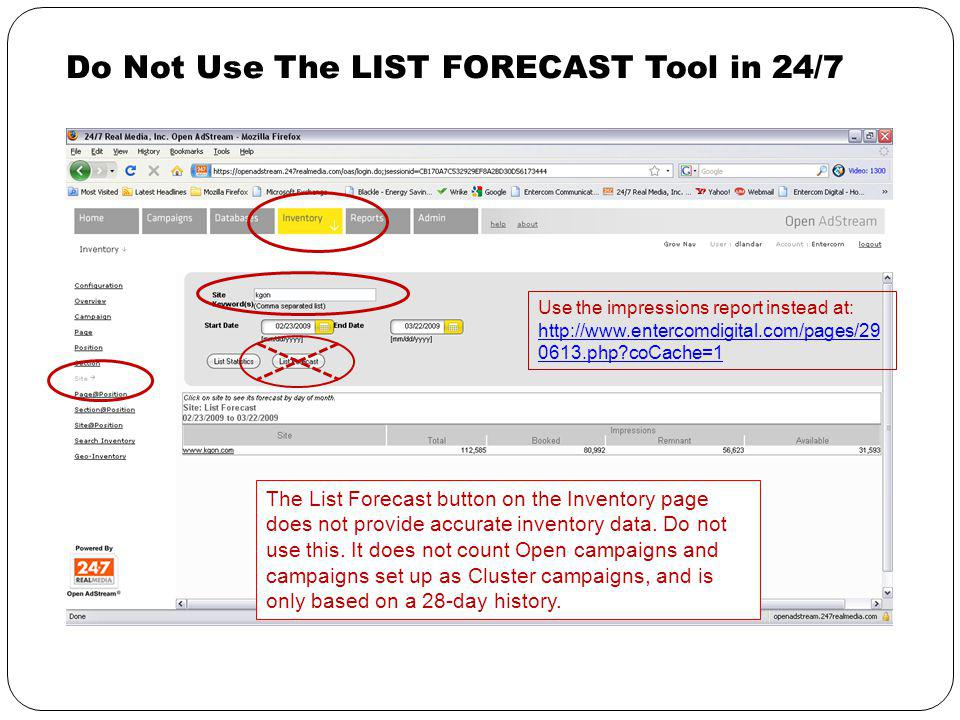 Do Not Use The LIST FORECAST Tool in 24/7 The List Forecast button on the Inventory page does not provide accurate inventory data.