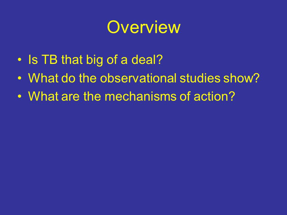 Overview Is TB that big of a deal. What do the observational studies show.