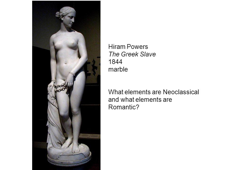 Hiram Powers The Greek Slave 1844 marble What elements are Neoclassical and what elements are Romantic