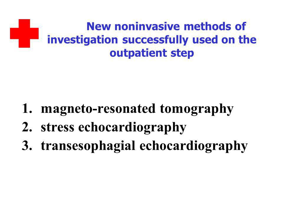 New noninvasive methods of investigation successfully used on the outpatient step 1.magneto-resonated tomography 2.stress echocardiography 3.transesophagial echocardiography