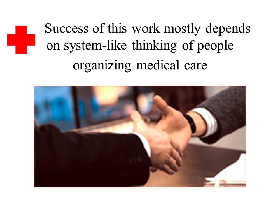 Success of this work mostly depends on system-like thinking of people organizing medical care