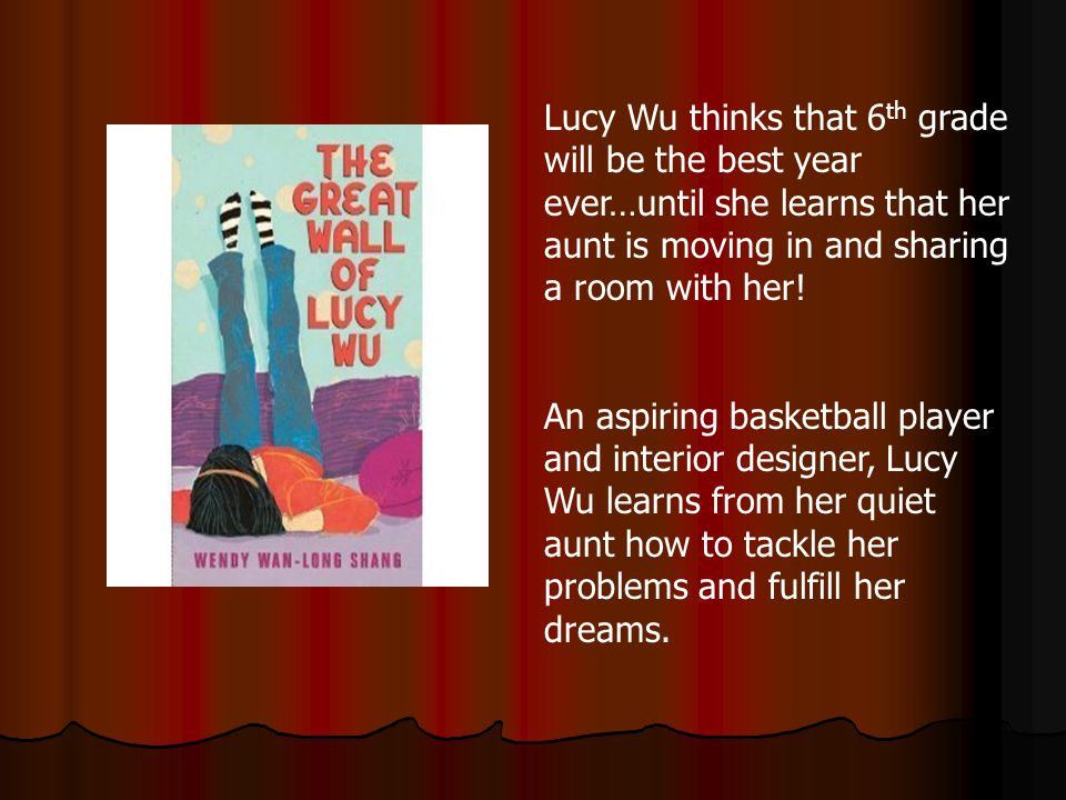 Lucy Wu thinks that 6 th grade will be the best year ever…until she learns that her aunt is moving in and sharing a room with her.