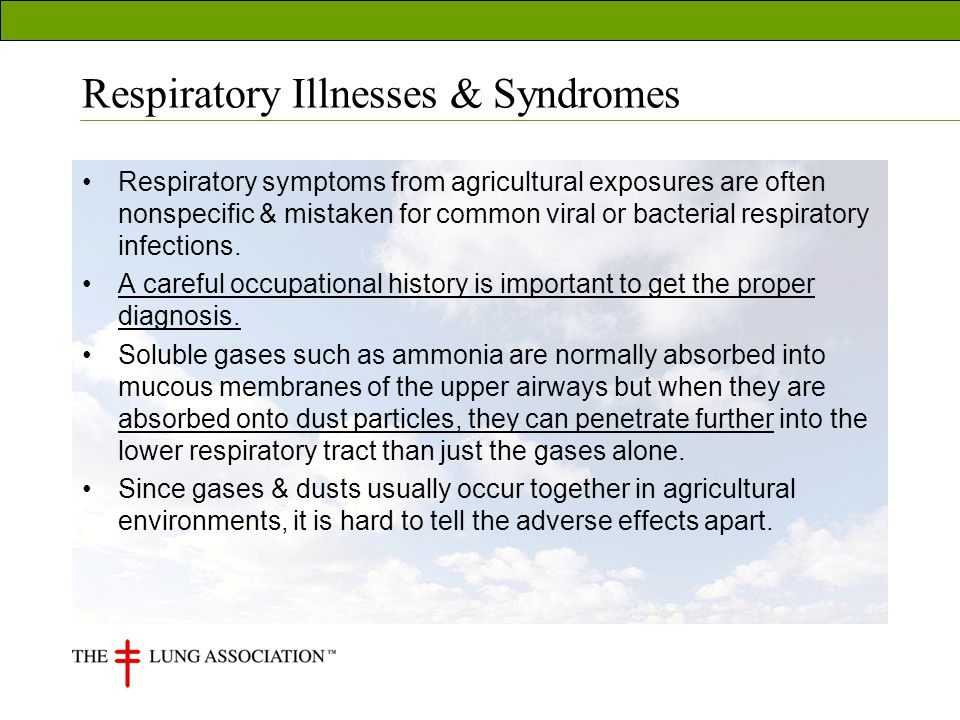 Respiratory Illnesses & Syndromes Respiratory symptoms from agricultural exposures are often nonspecific & mistaken for common viral or bacterial respiratory infections.