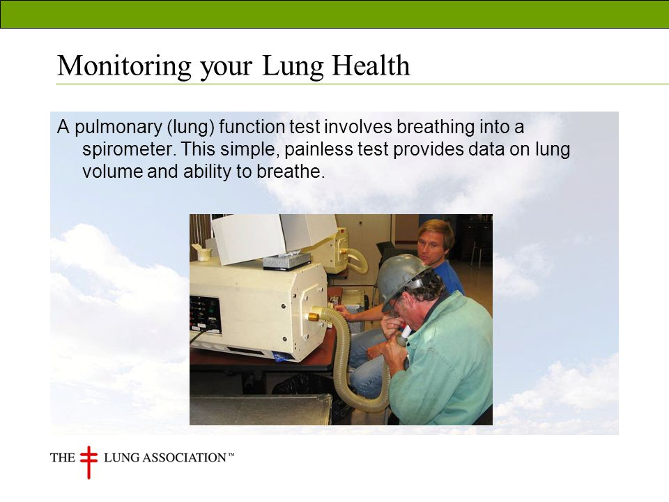 Monitoring your Lung Health A pulmonary (lung) function test involves breathing into a spirometer.