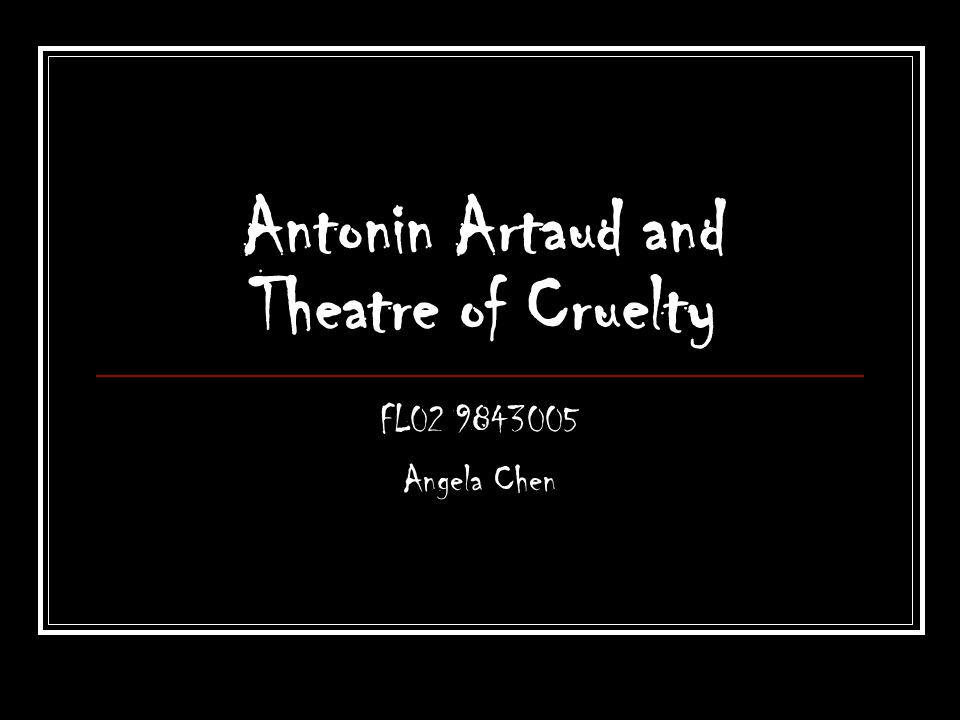 Antonin Artaud and Theatre of Cruelty FL02 9843005 Angela Chen