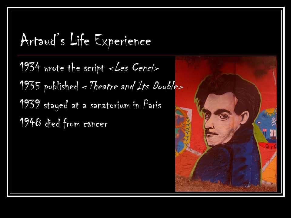 Artauds Life Experience 1934 wrote the script 1935 published 1939 stayed at a sanatorium in Paris 1948 died from cancer