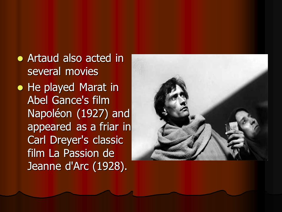 Artaud also acted in several movies Artaud also acted in several movies He played Marat in Abel Gance s film Napoléon (1927) and appeared as a friar in Carl Dreyer s classic film La Passion de Jeanne d Arc (1928).