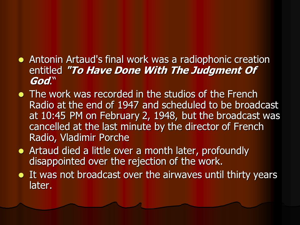Antonin Artaud s final work was a radiophonic creation entitled To Have Done With The Judgment Of God.