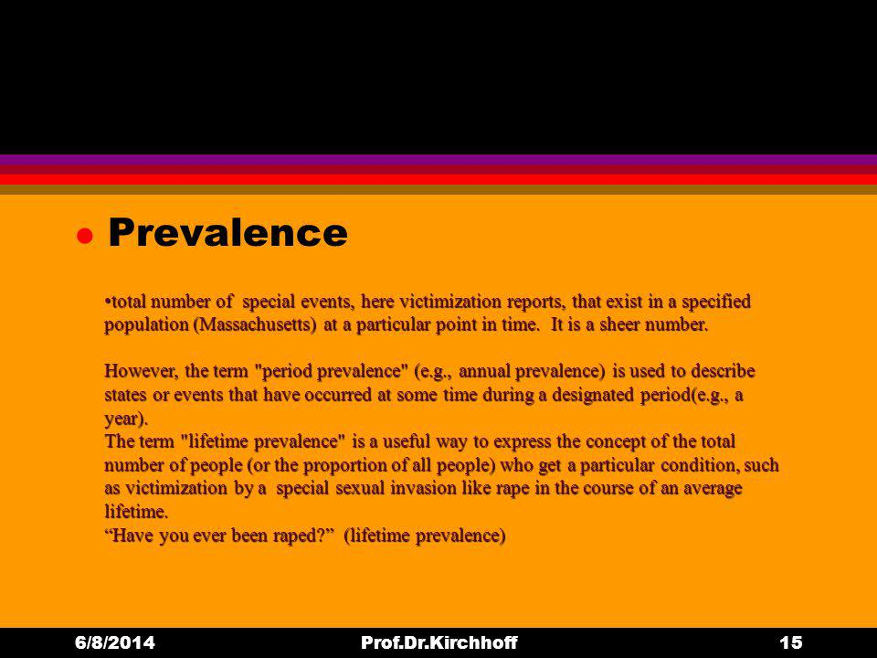 l Prevalence 6/8/2014Prof.Dr.Kirchhoff15 total number of special events, here victimization reports, that exist in a specified population (Massachusetts) at a particular point in time.