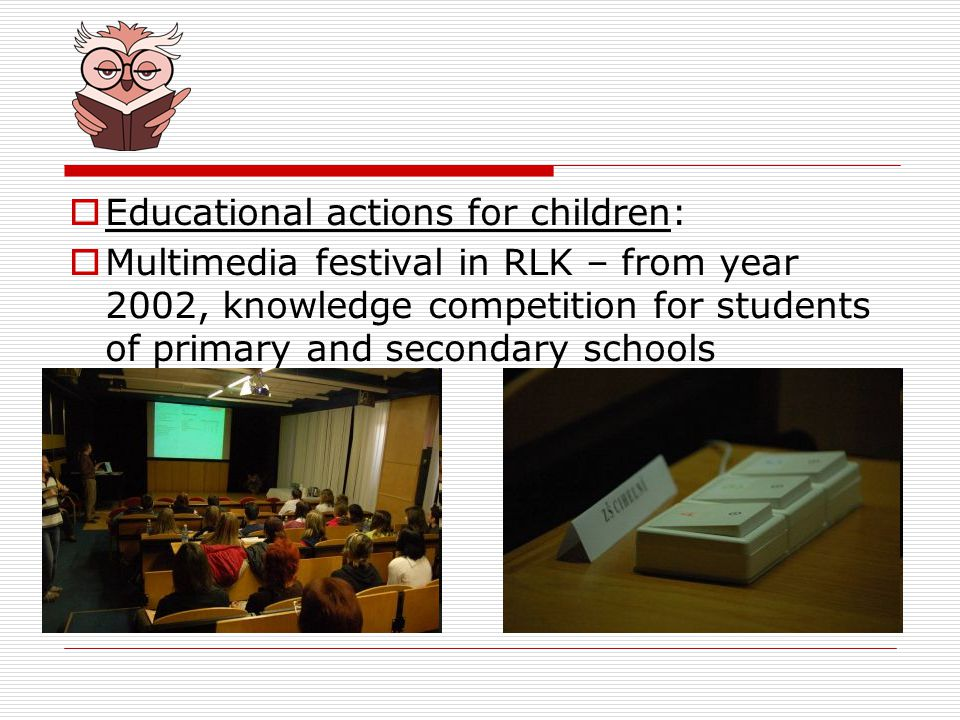 Educational actions for children: Multimedia festival in RLK – from year 2002, knowledge competition for students of primary and secondary schools