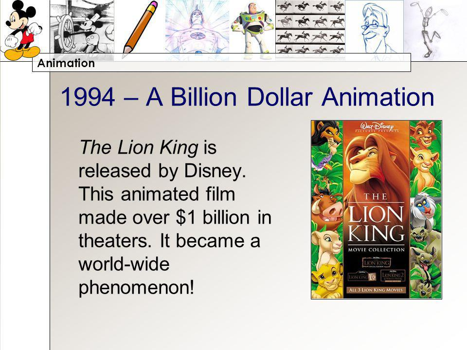Animation 1994 – A Billion Dollar Animation The Lion King is released by Disney.
