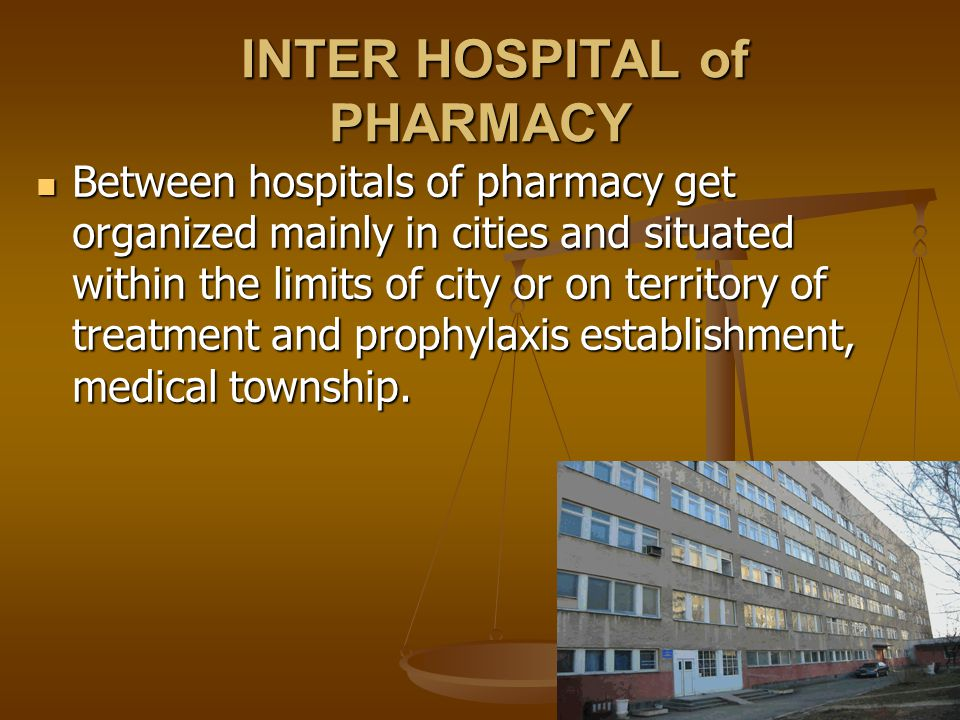 INTER HOSPITAL of PHARMACY INTER HOSPITAL of PHARMACY Between hospitals of pharmacy get organized mainly in cities and situated within the limits of city or on territory of treatment and prophylaxis establishment, medical township.