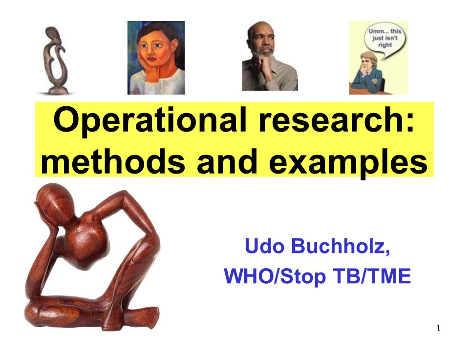 1 Udo Buchholz, WHO/Stop TB/TME Operational research: methods and examples